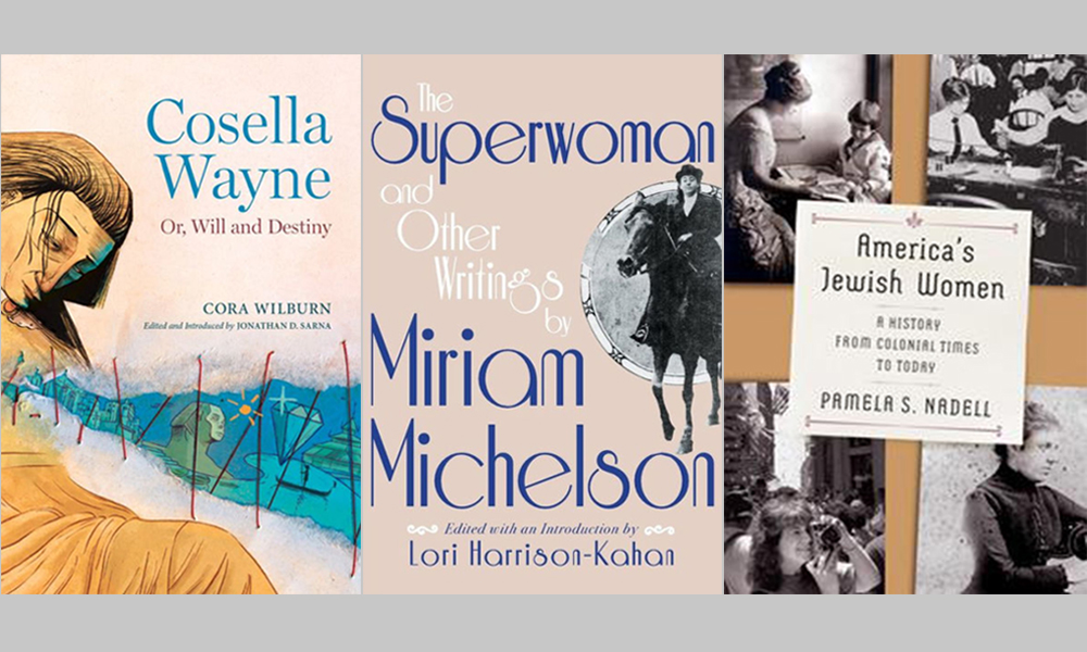 Jewish Superwoman: Cosella Wayne: Or, Will and Destiny By Cora WilburThe Superwoman and Other Writings By Miriam Michelson and America's Jewish Women: A History from Colonial Times to Today By Pamela S. Nadell