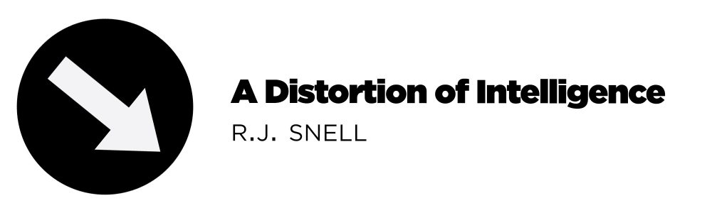 Downward facing arrow and title that reads: RJ Snell, A Distortion of Intelligence