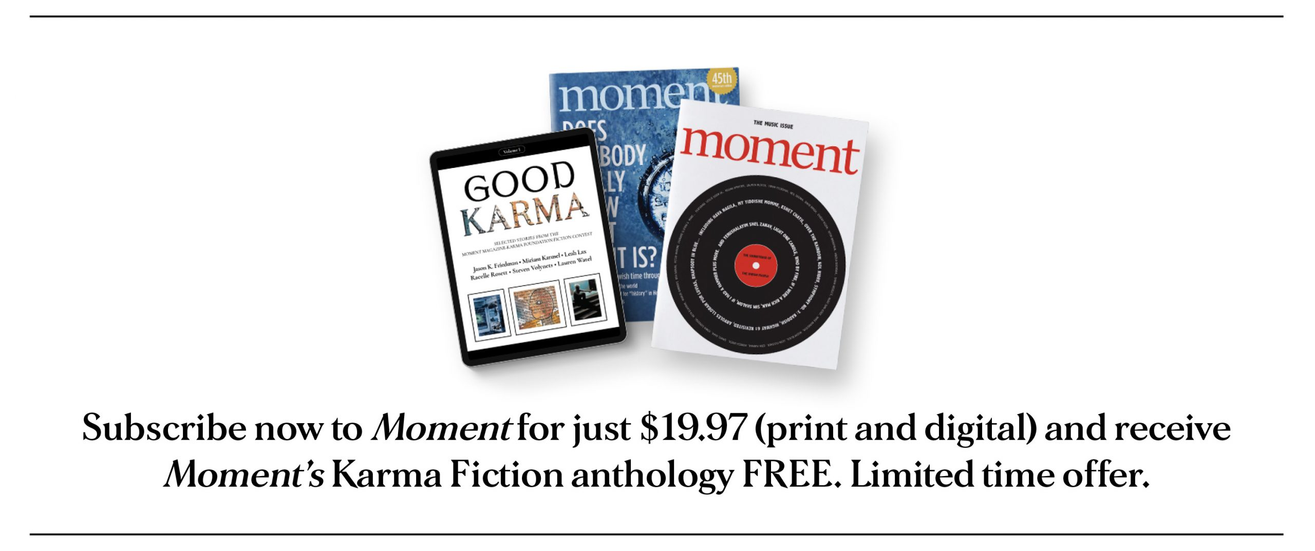 Moment for just $19.97...subscribe now and get Good Karma FREE